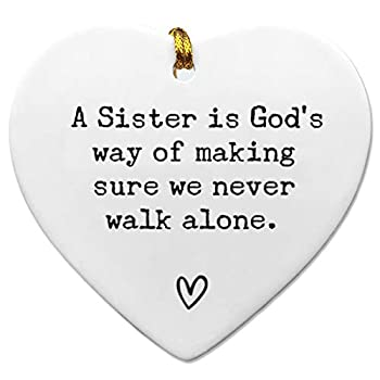 A Sister is God s Way of Making Sure We Never Walk Alone Quote Keepsake Sister Gift Friend Apart - 3 inch Flat Heart Ceramic with Gift Box