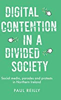 Digital Contention in a Divided Society: Social Media, Parades and Protests in Northern Ireland