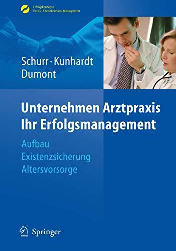 Unternehmen Arztpraxis - Ihr Erfolgsmanagement: Aufbau - Existenzsicherung - Altersvorsorge (Erfolgskonzepte Praxis- & Krankenhaus-Management)