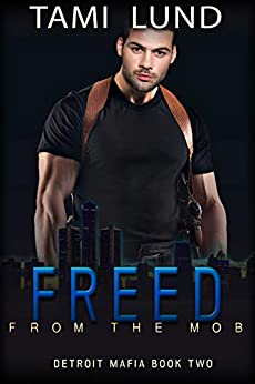 Freed from the Mob (Detroit Mafia Romance Book 2) by [Tami Lund]