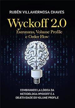 Wyckoff 2.0: Estruturas, Volume Profile e Order Flow (Curso de Trading e Investimento: Análise Técnica Avançada Livro 2) por [Rubén Villahermosa]