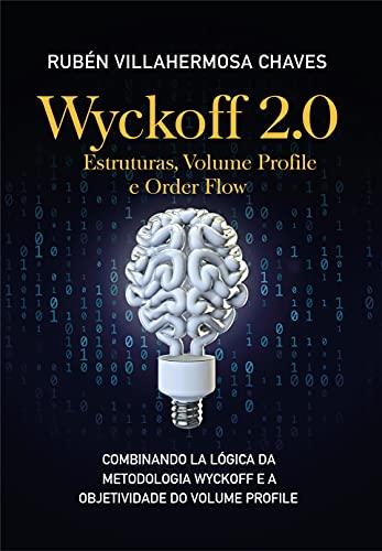 Wyckoff 2.0: Estruturas, Volume Profile e Order Flow (Curso de Trading e Investimento: Análise Técnica Avançada Livro 2)