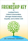 THE FRIENDSHIP KEY to Lasting Peace, United Communities, Stronger Relationships, Equality, and a Better Job