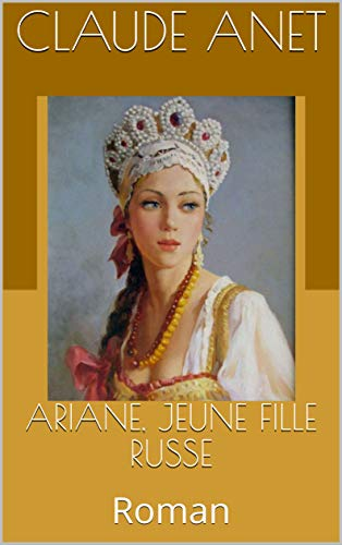ARIANE, JEUNE FILLE RUSSE: Roman (French Edition)