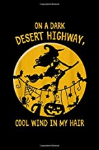 ON A DARK DESERT HIGHWAY, COOL WIND IN MAY HAIR: on dark desert highway cool wind in hair witch fly halloween Journal/ Notebook Blank Lined Ruled 6''x9'' 120 Pages