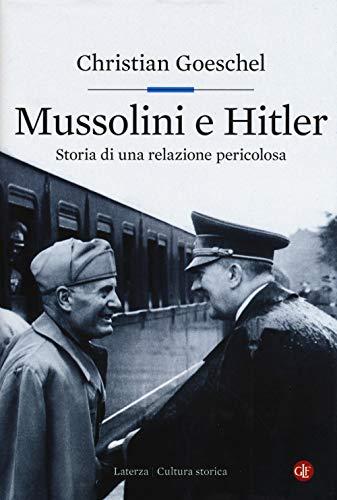 MUSSOLINI e HITLER - Storia di una relazione pericolosa