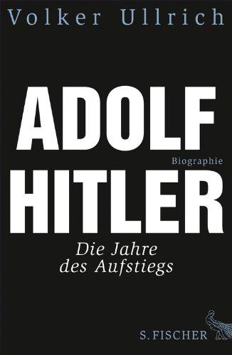 Adolf Hitler: Die Jahre des Aufstiegs 1889 - 1939 Biographie (Adolf Hitler. Biographie 1)