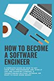 How to become a Software Engineer: A complete guide on how to get your first programming job, even if you are changing careers, a transitioning military veteran, or want to make more money