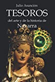 TESOROS DEL ARTE Y DE LA HISTORIA DE NAVARRA: Guía de 25 piezas excepcionales del patrimonio de Navarra