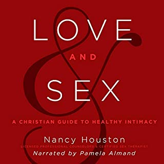 Love and Sex: A Christian Guide to Healthy Intimacy audiobook cover art