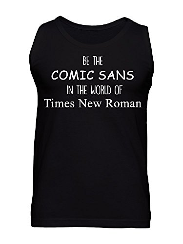 Be The Comic Sans In The World of Times New Roman Camiseta sin Mangas para Hombre XX-Large