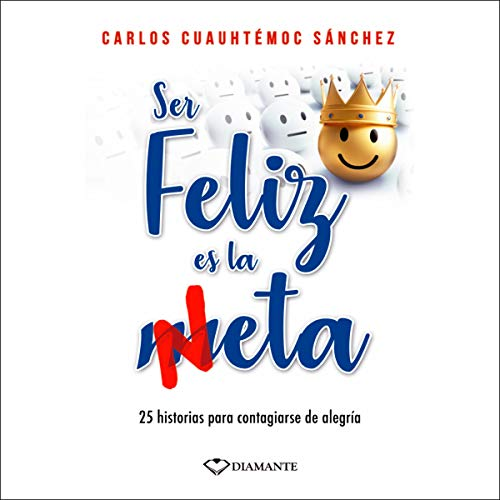 Ser Feliz Es La Meta [Being Happy Is the Goal] audiobook cover art