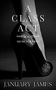 A Class Act: A forbidden workplace romance (Square Mile Book 1)