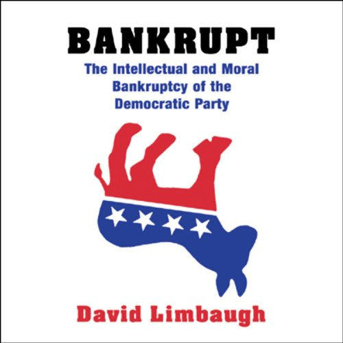 Bankrupt     The Intellectual and Moral Bankruptcy of Today's Democratic Party              By:                                                                                                                                 David Limbaugh                               Narrated by:                                                                                                                                 Raymond Todd                      Length: 10 hrs and 58 mins     63 ratings     Overall 3.9