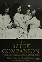 The Alice Companion: Guide to Lewis Carroll's Alice Books