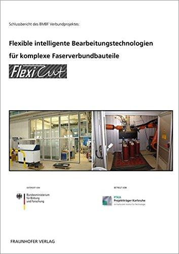 Flexible intelligente Bearbeitungstechnologien für komplexe Faserverbundbauteile.: FlexiCut.