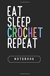Notebook: Funny Eat Sleep Crochet Repeat Crocheting Lovers Black Cover Notebook and Journal With College Rule Line   118 Pages   Size 6inchX 9inch   Blank Ruled Lined Journal for Men and Women