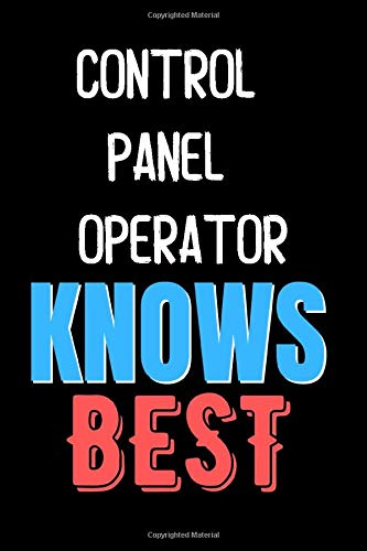 CONTROL PANEL OPERATOR Knows Best - Funny Unique Personalized Notebook Gift Idea For CONTROL PANEL OPERATOR: Lined Notebook / Journal Gift, 120 Pages, 6x9, Soft Cover, Matte Finish