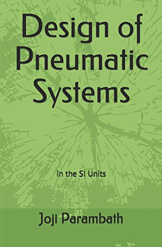 Design of Pneumatic Systems: In the SI Units (Fluid Power Educational)