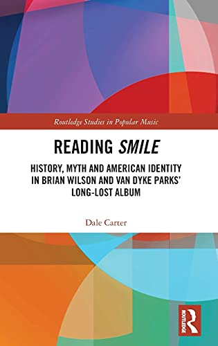 Reading Smile: History, Myth and American Identity in Brian Wilson and Van Dyke Parks' Long-Lost Album (Routledge Studies in Popular Music)