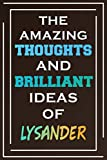 The Amazing Thoughts And Brilliant Ideas Of Lysander: Blank Lined Notebook | Personalized Name Gifts