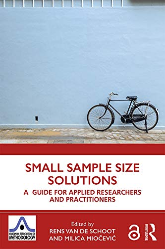 Small Sample Size Solutions: A Guide for Applied Researchers and Practitioners (European Association of Methodology Series)