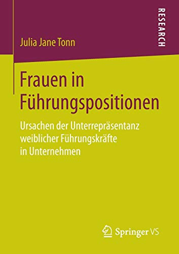 Frauen in Fuehrungspositionen: Ursachen der Unterrepraesentanz weiblicher Fuehrungskraefte in Unternehmenの詳細を見る