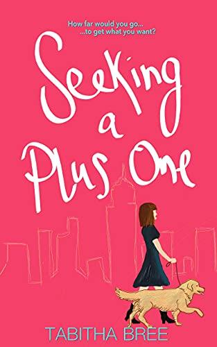 Seeking a Plus One : An enemies-to-lovers rom-com novella