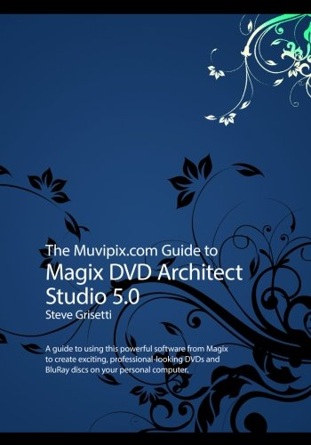 The Muvipix.com Guide to Magix DVD Architect Studio 5: A guide to using this powerful software to create exciting, professional looking DVDs and BluRay discs on your home computer