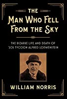 The Man Who Fell From The Sky: The Bizarre Life and Death of '20s Tycoon Alfred Loewenstein