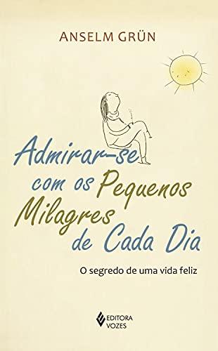 Admirar-se com os pequenos milagres de cada dia: O segredo de uma vida feliz