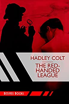 The Red-Handed League by [Hadley Colt]