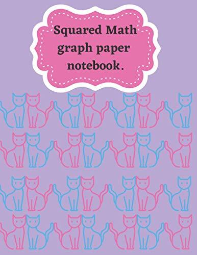 Squared Math graph paper notebook: kids cute cat graph paper notebook., cat Math science quad rule notebook, 4x4 graph paper, 8.5 X 11 inches