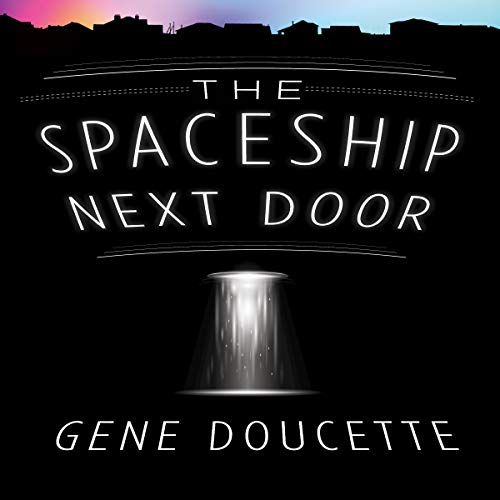 The Spaceship Next Door                   By:                                                                                                                                 Gene Doucette                               Narrated by:                                                                                                                                 Steve Carlson                      Length: 11 hrs and 35 mins     5,757 ratings     Overall 4.2