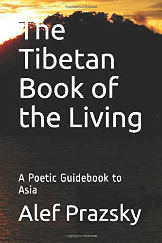 The Tibetan Book of the Living: A Poetic Guidebook to Asia (Guides to Better Life, Band 5)