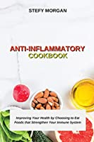 Anti-Inflammatory Cookbook: Improving Your Health by Choosing to Eat Foods that Strengthen Your Immune System