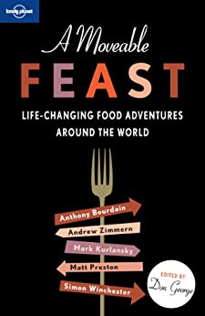 [Anthony Bourdain, Andrew Zimmern, Mark Kurlansky]のA Moveable Feast (Lonely Planet Travel Literature) (English Edition)