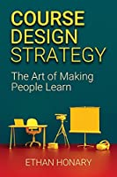 Course Design Strategy: The Art of Making People Learn