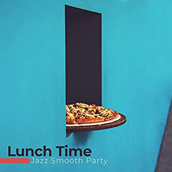 Lunch Time: Jazz Smooth Party