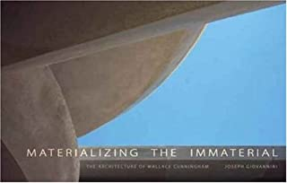 Materializing the Immaterial: The Architecture of Wallace Cunningham