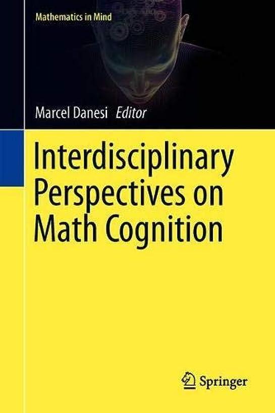 Interdisciplinary Perspectives on Math Cognition (Mathematics in Mind)