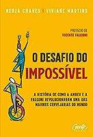 O desafio do impossivel - A historia de como a Ambev e a Falconi revolucionaram uma das maiores cervejarias do mundo (Em Portugues do Brasil)