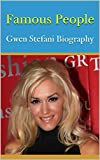Famous People: Gwen Stefani Biography