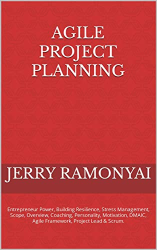 Agile Project Planning: Entrepreneur Power, Building Resilience, Stress Management, Scope, Overview, Coaching, Personality, Motivation, DMAIC, Agile Framework, Project Lead & Scrum. (English Edition)