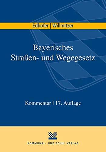 Bayerisches Straßen- und Wegegesetz: Kommentar