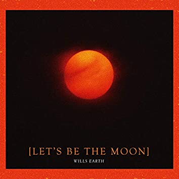 Let's Be the Moon