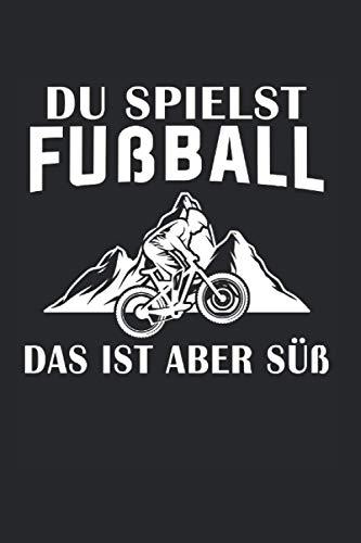 Du Spielst Fußball Das Ist Aber Süß: Mountainbike & Fahrrad Notizbuch 6' x 9' Radfahrer Geschenk für Downhill & Moutain Bike