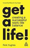Get a Life!: Creating a Successful Work-Life Balance (English Edition)