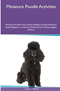Miniature Poodle Activities Miniature Poodle Tricks, Games & Agility. Includes: Miniature Poodle Beginner to Advanced Tric...