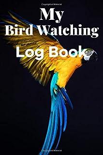My Bird Watching Log Book: Bird Watching Book | Bird Watchers Notebook | Bird Sightings Journal To Record The All Species ...